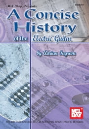 A Concise History of the Electric Guitar ebook by Adrian Ingram