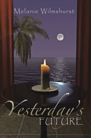 Yesterday's Future ebook by Melanie Wilmshurst