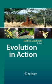 Evolution in Action - Case studies in Adaptive Radiation, Speciation and the Origin of Biodiversity ebook by