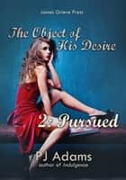 The Object of His Desire 2: Pursued ebook by PJ Adams