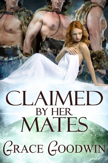 Claimed by Her Mates ebook by Grace Goodwin