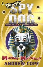 Spy Dog: Mummy Madness ebook by Andrew Cope