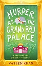Murder at the Grand Raj Palace - Baby Ganesh Agency Book 4 ebook by Vaseem Khan