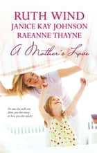 A Mother's Love - Her Best Friend's Baby\Daughter of the Bride\A Mother's Hope ebook by Ruth Wind, Janice Kay Johnson, RaeAnne Thayne