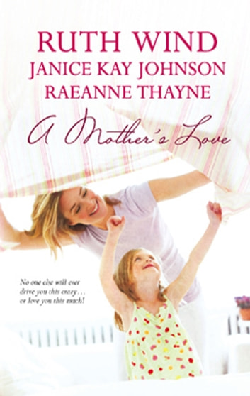 A Mother's Love - An Anthology 電子書 by Ruth Wind,Janice Kay Johnson,RaeAnne Thayne