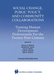 Social Change, Public Policy, and Community Collaborations - Training Human Development Professionals For the Twenty-First Century ebook by Penny A. Ralston, Richard M. Lerner, Ann K. Mullis,...