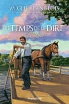 Le temps de le dire T1 - Une vie bien fragile ebook by Michel Langlois