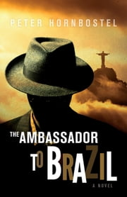 The Ambassador to Brazil - A Novel ebook by Peter Hornbostel