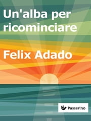 Un'alba per ricominciare ebook by Felix Adado