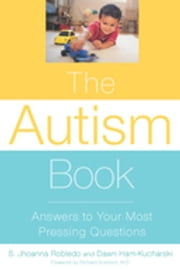 The Autism Book - Answers to Your Most Pressing Questions ebook by Jhoanna Robledo, Dawn Ham-Kucharski