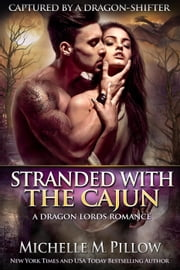 Stranded with the Cajun - Captured by a Dragon-Shifter, #3 ebook by Michelle M. Pillow