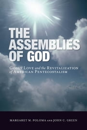 The Assemblies of God - Godly Love and the Revitalization of American Pentecostalism ebook by Margaret M. Poloma,John C. Green