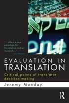 Evaluation in Translation - Critical points of translator decision-making ebook by Jeremy Munday