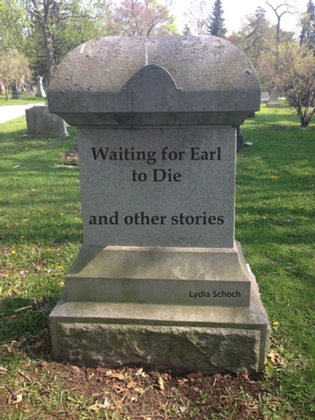 Waiting for Earl to Die - and other stories ebook by Lydia Schoch
