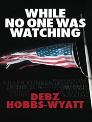 While No One Was Watching ebook by Debz Hobbs-Wyatt