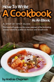 How To Write A Cookbook As An Ebook ebook by Andrea Chapman