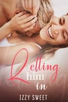 Letting Him In ebook by Izzy Sweet