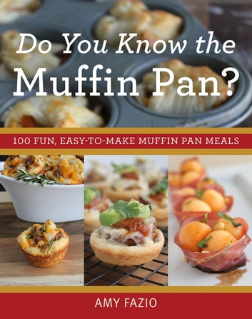 Do You Know the Muffin Pan? - 100 Fun, Easy-to-Make Muffin Pan Meals ebook by Amy Fazio