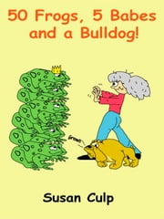 50 Frogs, 5 Babes and a Bulldog ebook by Susan Culp