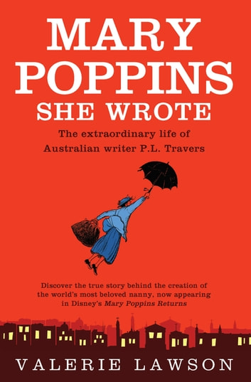Mary Poppins She Wrote - The extraordinary life of Australian writer P.L. Travers ebook by Valerie Lawson