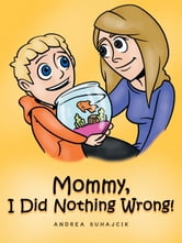 Mommy, I Did Nothing Wrong! ebook by Andrea Suhajcik