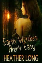 Earth Witches Aren't Easy ebook by Heather Long