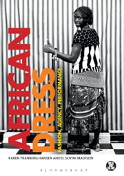 African Dress - Fashion, Agency, Performance ebook by D. Soyini Madison,Karen Tranberg Hansen