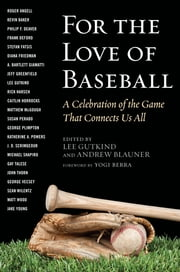 For the Love of Baseball - A Celebration of the Game That Connects Us All ebook by Lee Gutkind,Andrew Blauner,Yogi Berra
