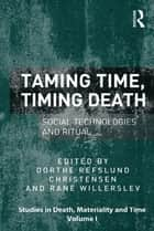 Taming Time, Timing Death - Social Technologies and Ritual ebook by Rane Willerslev, Dorthe Refslund Christensen