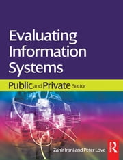 Evaluating Information Systems ebook by Zahir Irani,Peter Love