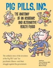 Pig Pills Inc - The Anatomy of an Academic and Alternative Health Fraud ebook by Terry Polevoy MD,Ron Reinhold,Marvin Ross
