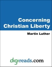 Concerning Christian Liberty ebook by Luther, Martin