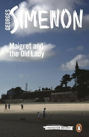 Maigret and the Old Lady ebook by Georges Simenon, Ros Schwartz