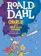 Charlie and the Great Glass Elevator (colour edition) ebook by Roald Dahl, Quentin Blake