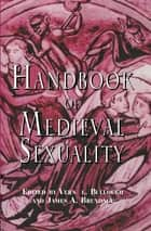 Handbook of Medieval Sexuality ebook by Vern L. Bullough,James Brundage