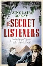 The Secret Listeners ebook by Sinclair McKay