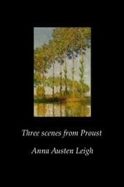 Three Scenes from Proust ebook by Anna Austen Leigh