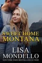 Sweet Home Montana ebook by Lisa Mondello