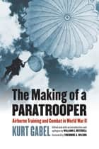 The Making of a Paratrooper ebook by William C. Michell