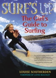 Surf's Up - The Girl's Guide to Surfing ebook by Louise Southerden