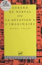 Gérard de Nerval ou La dévotion à l'imaginaire ebook by Michel Collot