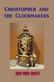 Christopher and the Clockmakers ebook by Sara Ware Bassett