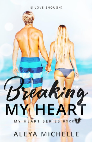 Breaking my Heart - My Heart Series, #1 ebook by Aleya Michelle