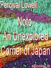 Noto, An Unexplored Corner of Japan ebook by Percival Lowell