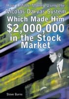 How I Made Money Using the Nicolas Darvas System, Which Made Him $2,000,000 in the Stock Market ebook by Steve Burns