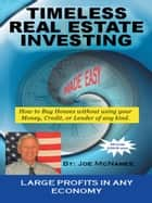 Timeless Real Estate Investing - How to Buy Real Estate Without Using Your Money, Credit, or Lender. More Importantly Having It Sold Before You Buy. E-bok by Joe McNamee