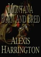 Montana Born and Bred ebook by