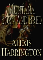Montana Born and Bred ebook by Alexis Harrington