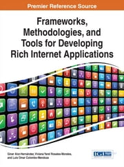 Frameworks, Methodologies, and Tools for Developing Rich Internet Applications ebook by Giner Alor-Hernández,Viviana Yarel Rosales-Morales,Luis Omar Colombo-Mendoza