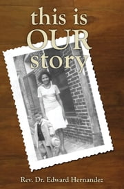 This is Our Story ebook by Rev. Dr. Edward Hernandez
